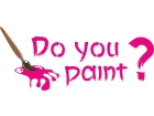 DO YOU PAINT ?